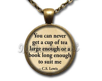 """CS Lewis Book """"You can never get a cup of tea...to suit me"""" Glass Dome Pendant or with Chain Link Necklace WD186"""