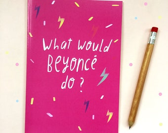 What would Beyonce do notebook, a5 size
