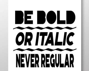 Be Bold or Italic Never Regular, Inspirational Life Quotes,Teen Wall Art,Classroom Wall Art,Dorm Decor,DIGITAL, YOU PRINT, Be Bold Printable