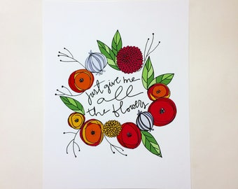 Print - Just give me all the flowers