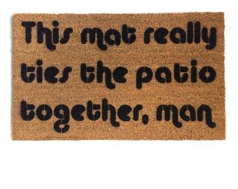 MAT Big Lebowski - ties porch, patio, condo, apt. together™ Doormat outdoor houseware Dudeism geek nerd