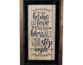 In Our Home Let Love Abide And Bless All Those Who Step Inside Framed TimberPrintz Pallet Sign 12x20