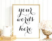 Your Words Here, Printable Custom Quote, Any Size, Personalized prints, Custom Quote Print, Custom Printable, Style No.03