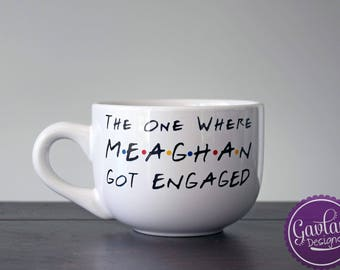 The One Where I Got Engaged - Large Coffee Mug - Soup - Cappuccino - Inspired by FRIENDS TV Show - Custom Name Personalized Engagement Gift