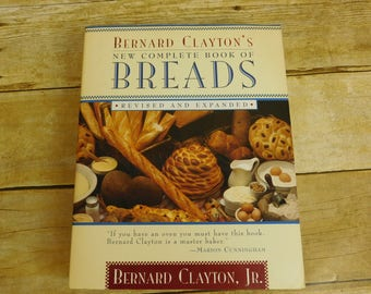 New Complete Book of Breads by Bernard Clayton Cookbook Baking Recipes Biscuits Popovers