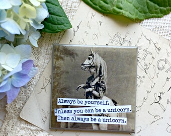 Magnet #41 - Vintage Woman - Always Be Yourself.  Unless You Can Be A Unicorn....