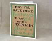 Handmade Greeting Card - Cut out Lettering -May you have more birthdays than 90% of the people in Game of Thrones - blank inside