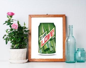 True Love - Mt. Dew Parody Soda Addict - Mountain Dew Parody Joke Art - Mt. Dew Humor - Mt. Dew Addict - Digital Download 8x10 DIY Printable