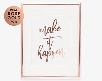 Rose Gold Foil Print MAKE IT HAPPEN Motivational Quote Print Motivational Rose Gold Print Poster Inspirational Office Wall Poster Art A17