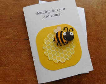 "Bee Card -  Thinking of you card - Hello Card - Handmade Greeting Card with bumble bee and "" just bee-cause"""