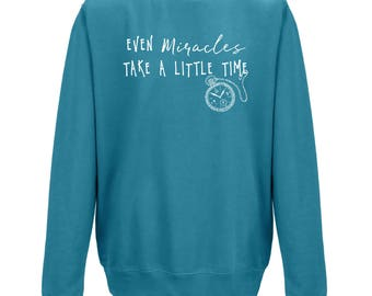 Even MIRACLES Take a Little Time - UNISEX JUMPER - Birthday Gift - Fairytales