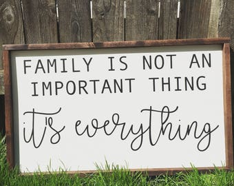 Family is not an important thing, its everything painted solid wood sign