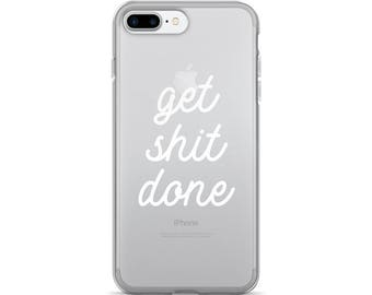 Get shit done, Protective case, iPhone 7 case, iPhone 6s, Clear case, Typography, Funny quotes, Phone case, iPhone 7 plus, Trending now