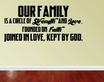 Wall Decal Quote Our Family Is A Circle Of Strength And Love Founded On Faith Joined In Love Kept By God (JP377)