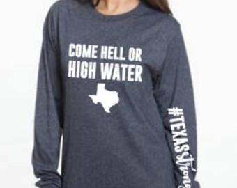 Come Hell or High Water Longsleeve/Texas Strong / #texasstrong / Hurricane Harvey Relief Shirt