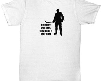 If Hockey was Easy, They'd Call it Your Mom Funny Shirt Gift for Men