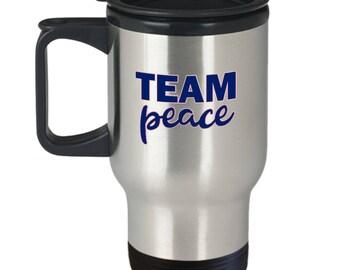 Team Peace Gift Travel Mug Inspirational Motivational Love Kindness Inspiration Motivation Coffee Cup