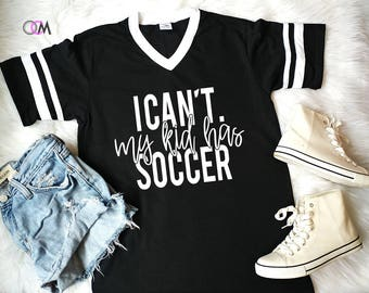 Soccer Mom Shirt, I can't my Kid Has Soccer, Soccer Mama, I can't My kid has baseball, Soccer Shirt