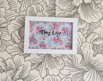 Thug life floral print in white frame 6x4""
