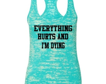 ON SALE Everything Hurts And I'm Dying... Workout Tank, Gym Tank, Lifting Tank, Running Tank, Women's Workout Tank