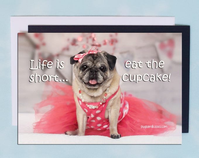 Pug Magnet - Life Is Short Eat The cupcake - 6x4  Pug magnet - by Pugs and Kisses