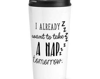 I Already Want To Take A Nap Tomorrow Travel Mug Cup