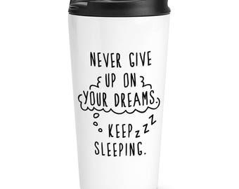 Never Give Up On Your Dreams Keep Sleeping Travel Mug Cup
