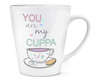 You Are My Cuppa Tea Quote 12oz Latte Mug Cup