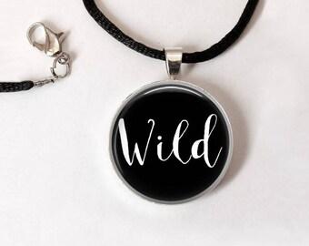 WILD quote Pendant •   Wild Child •  Wild at Heart •  Stay Wild •  Wild and Free •  Free Spirit • Gift Under 20 • Made in Australia (P1392)
