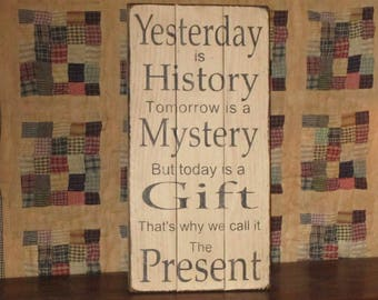 Yesterday IS History Tomorrow IS A Mystery But Today is a Gift That's Why We Call It The Present~ Farmhouse Rustic Country Wood Pallet Sign