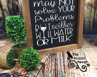 Alcohol may not solve your problems framed farmhouse style sign