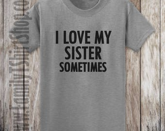I Love My Sister Sometimes T-shirt