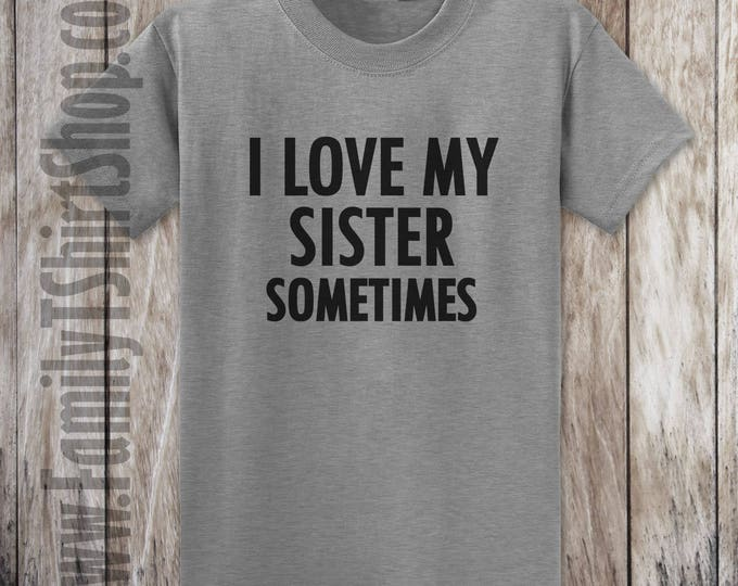 I Love My Sister Sometimes T-shirt