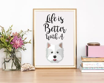 Westie Print - Westie wallart - West Highland Terrier Life is better with a Westie - Westie lover gift - personalised dog gift