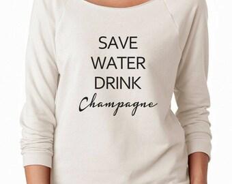 Save Water Drink Champagne Shirt Fashion Women Funny Gifts Party Women Sweatshirt Off Shoulder Sweatshirt Teen Sweatshirt Women Sweatshirt