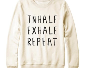 Inhale Exhale Repeat Shirt Tumblr Shirt With Saying Instagram Yoga Trendy Quote Sweatshirt Oversized Jumper Sweatshirt Women Sweatshirt Men