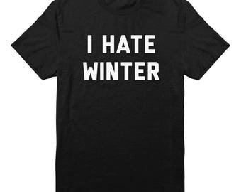 I Hate Winter Shirt Funny Shirt Graphic Shirt Tumblr Teens Girl Shirt Quote Shirt Grunge Shirt Fashion Shirt Unisex Tshirt Men Tshirt Women