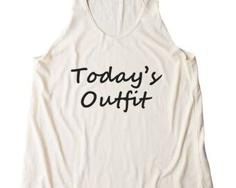 Today's Outfit Shirt Funny Shirt With Saying Shirt Trendy Fashion Slogan Shirt Women Shirt Racerback Tank Top Women Tank Top Teen Shirt