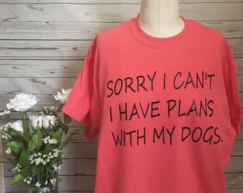 Sorry i cant i have plans with my dog shirt