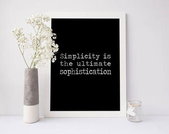 Simplicity is the ultimate sophistication, simplicity printable, simplicity print, life quote, simple wall art, black and white printable