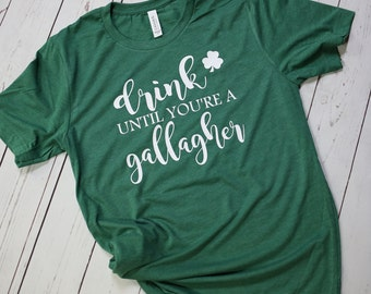 Drink Until You're A Gallagher {St. Patrick's Day, St. Paddy's Day, Shamrock, Shenanigans} // Bella + Canvas // Custom Graphic Tee