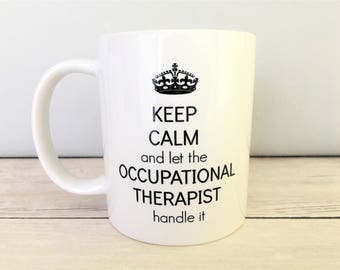 Keep Calm And Let The Occupational Therapist Handle Mug,  OT Mug, OT Mugs, Occupational Therapy Mug, OT Gift, Occupational Therapy Mugs, Mug