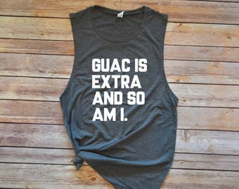 Guac Is Extra And So Am I / Chipotle shirt / Guac Shirt / Workout Tank / Gym Tank / Muscle Tank / Barre Tank / Spin Tank / Motivational Tank