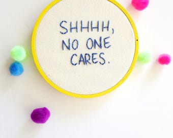 SHH No One Cares sassy embroidery hoop art. Teacher gift. funny cross stitch. READY to SHIP. gifts under 35. snarky cross stitch.office art.