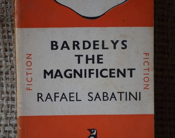 Bardelys the Magnificent. Rafael Sabatini. A Vintage Penguin Book. 208. 1939