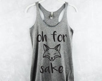 Oh For Fox Sake Tank Top - Workout Tank Top - Fitness Tank Top - Yoga Shirt - Gym Shirt - Workout Shirt - Tank Tops with Sayings