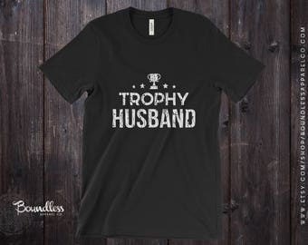 Trophy Husband Shirt Husband Shirt Funny Husband Shirt Husband Gift Men's Trophy Husband T-Shirt Shirt for Husband Gift for Him