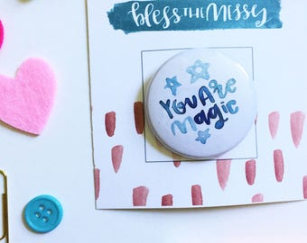 You Are Magic BUTTON- watercolor, handlettered, pinback, pinback button, button flair, button badge, gifts for her, magic
