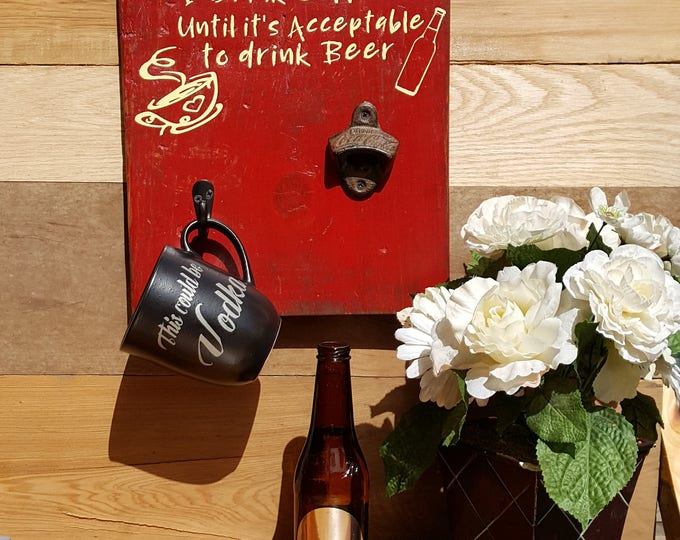 I drink Coffee until it is acceptable to drink Beer, How to tell Time, AM PM Sign, Coffee Mug Display, Beer Bottle Opener, Beer Opener