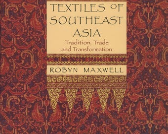 Textiles of South East Asia : tradition, trade and transformation, by Robin Maxwell